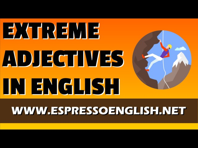 Extreme Adjectives in English English Grammar Lesson