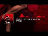 Patric La Funk &amp Maxon - Tango (Original Mix) Big &amp Dirty Recordings Germany
