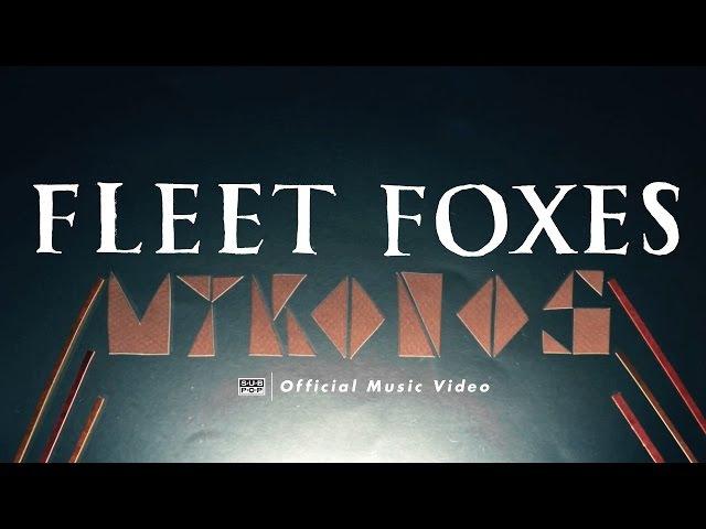 Fleet Foxes - Mykonos [OFFICIAL VIDEO]
