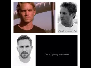 """Paul William Walker IV: """".. I'm not going anywhere .. take a look around .. I'm the sunshine in your hair .. I'm the shadow on the ground .. I'm the whisper in the…"""""""