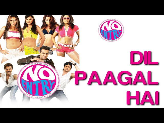 Dil Paagal Hai - No Entry   Anil Kapoor, Bipasha Basu, Celina Jaitly, Lara Dutta Fardeen Khan
