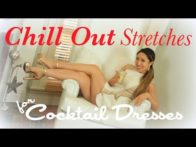 The BEST Stretches for Chilling Out   Cocktail Dress Series
