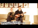 TWENTY ONE PILOTS We don't believe what's on TV acoustic