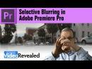 Selective Blurring in Adobe Premiere Pro