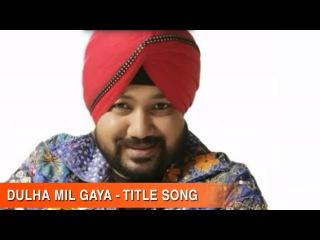 Dulha Mil Gaya - Title Song   Daler Mehndi