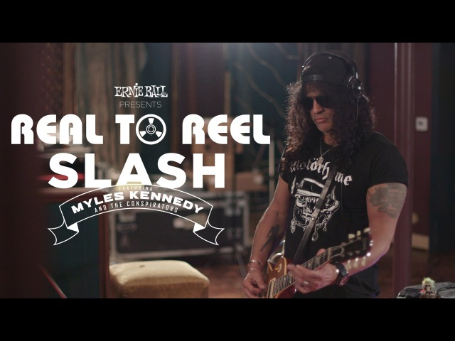 Ernie Ball Presents: Real To Reel with Slash featuring Myles Kennedy and The Conspirators