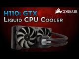 Corsair Hydro Series H110i GTX liquid CPU cooler preview