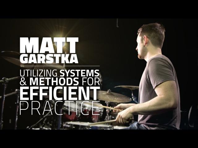 Matt Garstka - Utilizing Systems Methods For Efficient Practice (FULL DRUM LESSON)