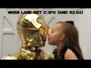 When Lane Met C-3P0 (and R2-D2)