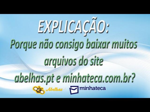 EXPLICAÇÃO - Porque não consigo baixar arquivos do site abelhas.pt e minhateca.com.br (FullHD)
