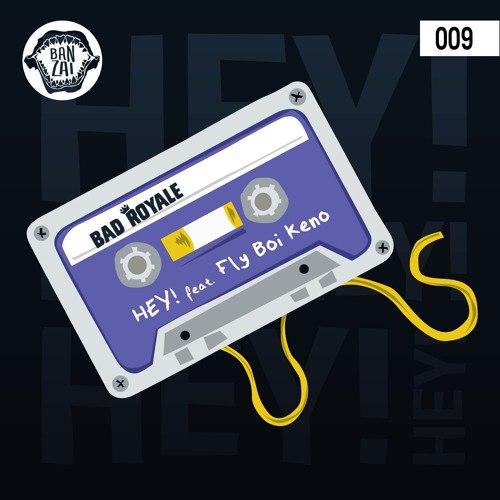 Bad Royale feat. Fly Boi Keno - Hey! (Original Mix)