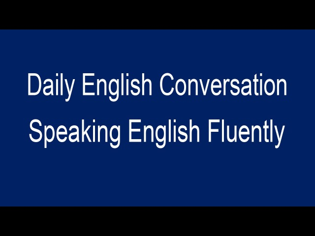 Speaking English Fluently Basic English Conversation - Daily English Conversation