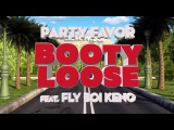 Party Favor - Booty Loose (feat. Fly Boi Keno) Official Full Stream