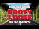 Party Favor - Booty Loose (feat. Fly Boi Keno) [Official Full Stream]