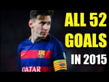 Lionel Messi - ALL 52 GOALS IN 2015 - FC Barcelona & Argentina | HD