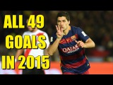 Luis Suarez - ALL 49 GOALS IN 2015 - FC Barcelona | HD
