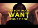 The Soft Moon Want