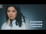 Shahzoda - Sirdoshim  Шахзода - Сирдошим (Baron filmiga soundtrack)