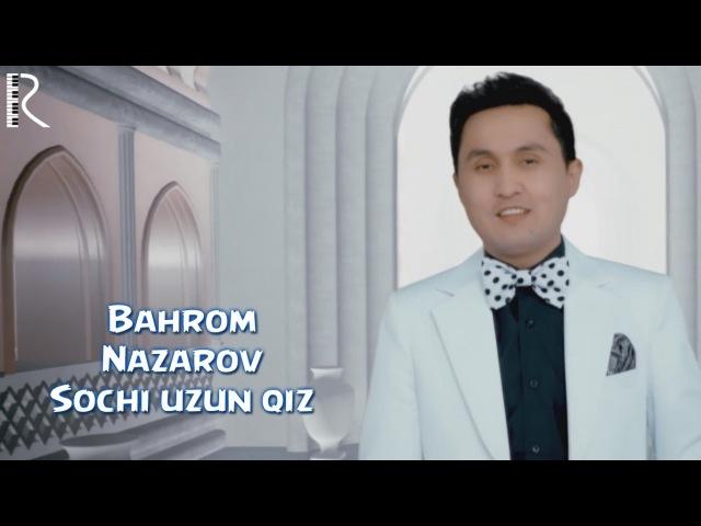 Bahrom Nazarov - Sochi uzun qiz   Бахром назаров - Сочи узун киз