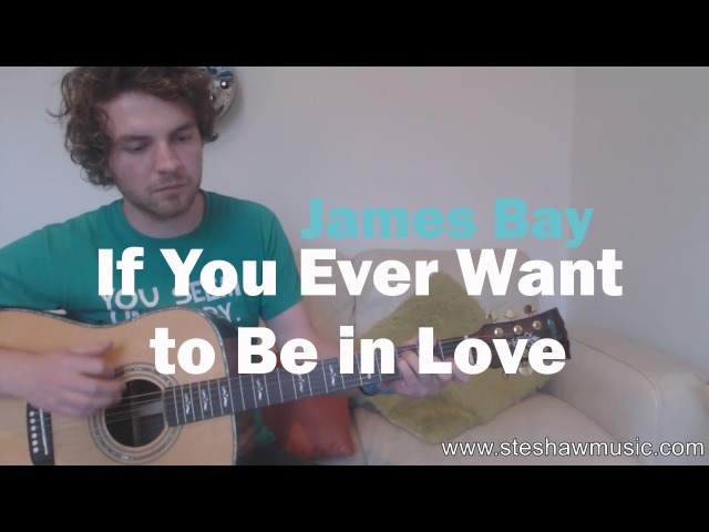 If You Ever Want to be in Love - James Bay (Guitar Lesson/Tutorial) with Ste Shaw