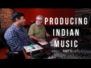 Producing Indian Music Part 1 - Into The Lair #136