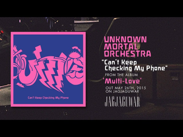 Unknown Mortal Orchestra - Can't Keep Checking My Phone (Official Audio)