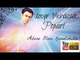 Uzeyir Mehdizade 2016 Yeni Toy mahnilari PoPuRi Youtube HD