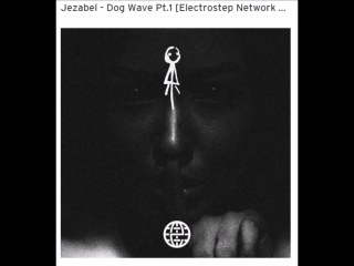 Jezabel - Dog Wave Pt.1 Electrostep Network EXCLUSIVE