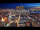 Jazz Loungebar - Selection 04 New York Deep, HD, 2018, Smooth Lounge Music