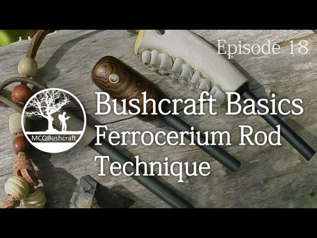 Bushcraft Basics Ep18 Ferrocerium Rod Technique