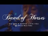Band Of Horses - No One's Gonna Love You OFFICIAL VIDEO