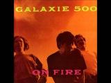 GALAXIE 500 - ON FIRE FULL ALBUM 1989 HQ