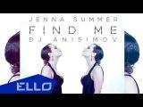 Dj Anisimov feat. Jenna Summer - Find me / ELLO UP^ /