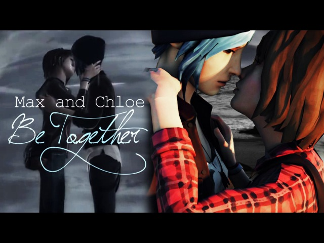 ►Max and Chloe - Be Together