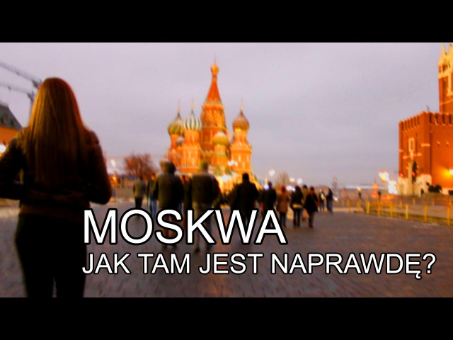 Moskwa - jak tam jest naprawdę? [русские субтитры]
