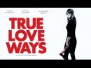 В ожидании настоящей любви (True Love Ways ,2014)