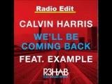 Calvin Harris feat. Example - We'll Be Coming Back (R3hab EDC Vegas Remix) Radio Edit