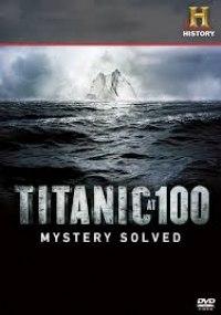 Titanic 100 Años Despues: Misterio Resuelto