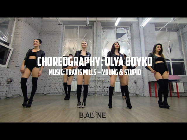 Choreography Olya Boyko Music: Travis Mills – Young Stupid