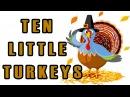 Thanksgiving Songs for Children - Ten Little Turkeys - Kids Song by The Learning Station