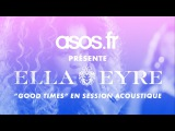 Ella Eyre Good Times Session acoustique ASOS