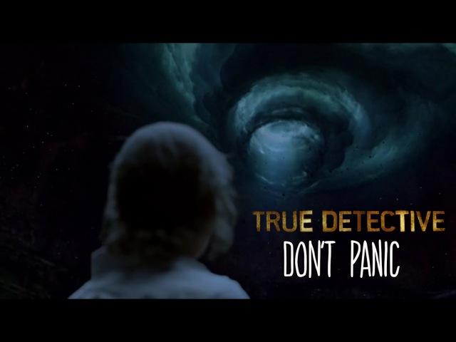 True Detective || Dont Panic