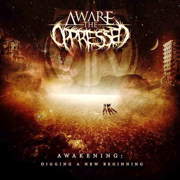Aware The Oppressed - Awakening: Digging A New Beginning (2015)