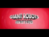 Giant Robots From Outer Space