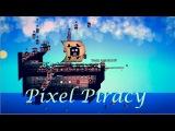 Первый клик: Pixel Piracy   Будни пиксельных пиратов!   1080p