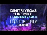 Dimitri Vegas &amp Like Mike ft Wolfpack &amp Katy B - Find Tomorrow (Ocarina)