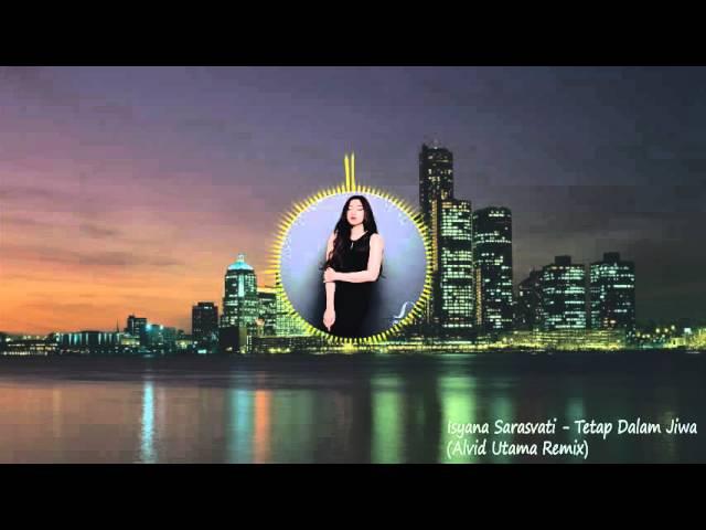 Isyana Sarasvati Tetap Dalam Jiwa Alvid Utama Remix