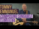 Tommy Emmanuel Composing Singable Melodies Lesson and It's Never Too Late