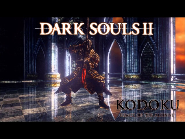 Dark Souls 2 Sir Alonne Remix - Kodoku