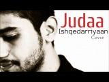 Judaa - Ishqedarriyaan   Arijit Singh   Cover By Sanjay Beri Ft. Somanshu Agarwal
